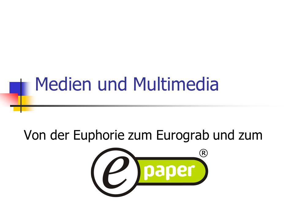 Medien und Multimedia Von der Euphorie zum Eurograb und zum ®