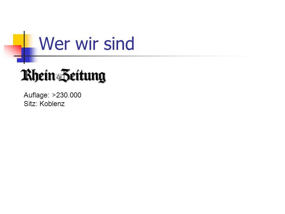 Wer wir sind Auflage: >230.000 Sitz: Koblenz Online-Dienst der Rhein-Zeitung Seit 1995 im Netz Seit 1998 selbständig (Schwester des MRV) Seit 1999 Bilanzgewinn 7,5 Mio.