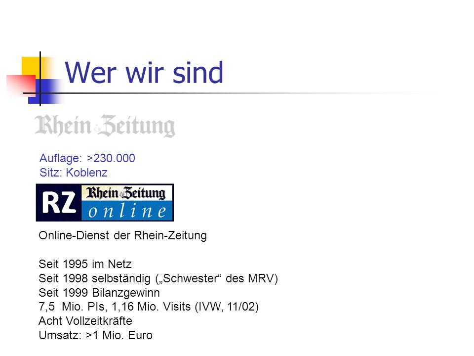 Wer wir sind Auflage: >230.000 Sitz: Koblenz Online-Dienst der Rhein-Zeitung Seit 1995 im Netz Seit 1998 selbständig (Schwester des MRV) Seit 1999 Bil