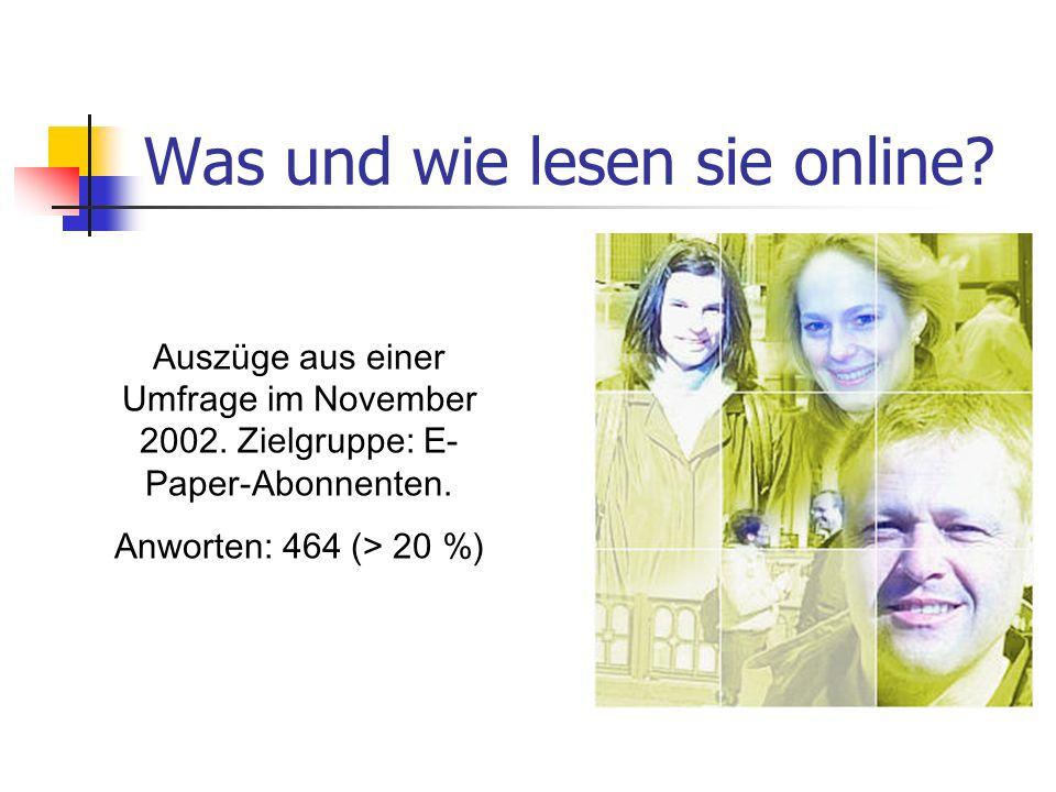 Was und wie lesen sie online? Auszüge aus einer Umfrage im November 2002. Zielgruppe: E- Paper-Abonnenten. Anworten: 464 (> 20 %)