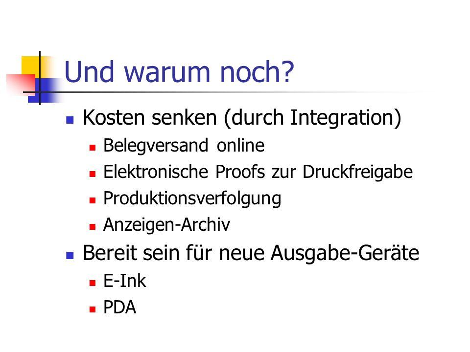 Und warum noch? Kosten senken (durch Integration) Belegversand online Elektronische Proofs zur Druckfreigabe Produktionsverfolgung Anzeigen-Archiv Ber