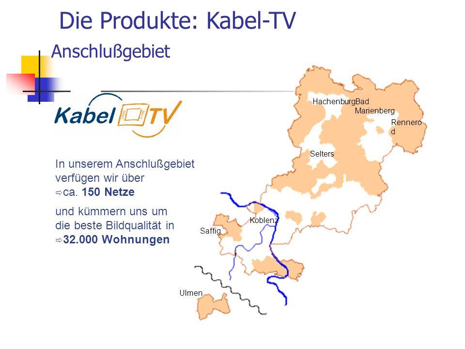 In unserem Anschlußgebiet verfügen wir über ca. 150 Netze und kümmern uns um die beste Bildqualität in 32.000 Wohnungen Die Produkte: Kabel-TV Koblenz