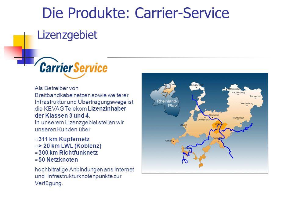 Die Produkte: Carrier-Service Lizenzgebiet Als Betreiber von Breitbandkabelnetzen sowie weiterer Infrastruktur und Übertragungswege ist die KEVAG Tele