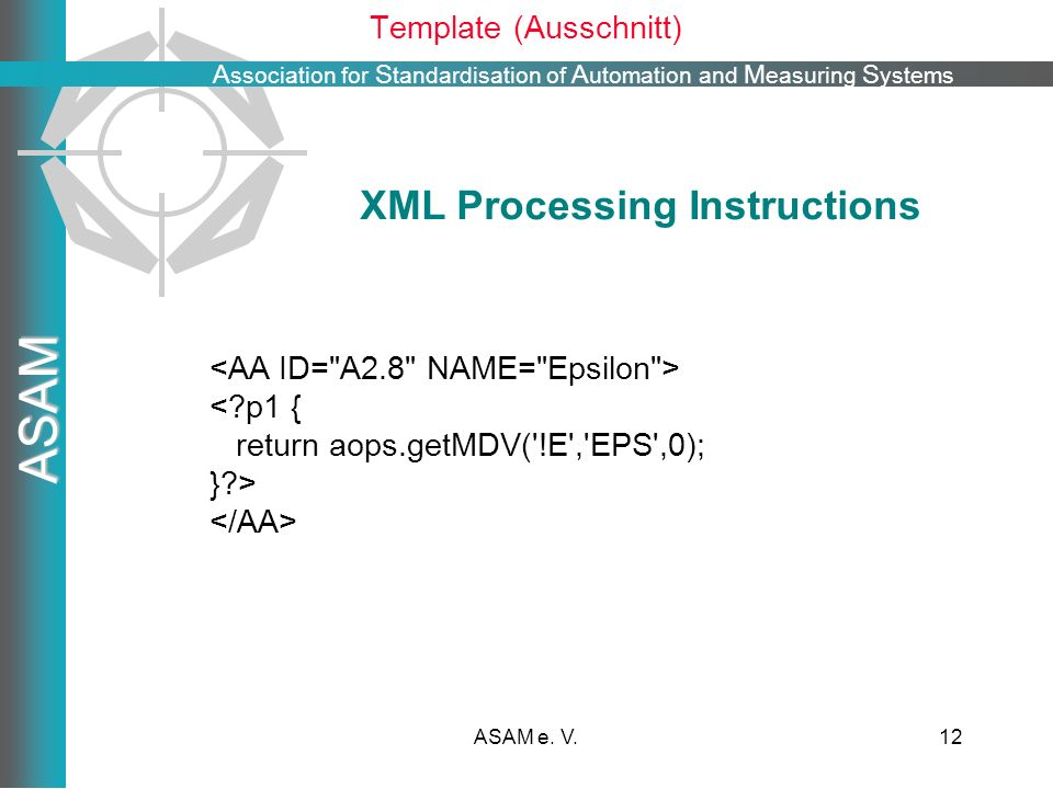A ssociation for S tandardisation of A utomation and M easuring S ystems ASAM ASAM e. V.12 Template (Ausschnitt) <?p1 { return aops.getMDV('!E','EPS',