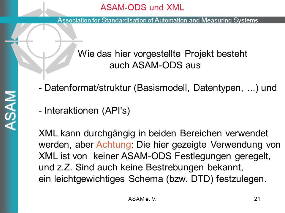 A ssociation for S tandardisation of A utomation and M easuring S ystems ASAM ASAM e. V.21 ASAM-ODS und XML Wie das hier vorgestellte Projekt besteht