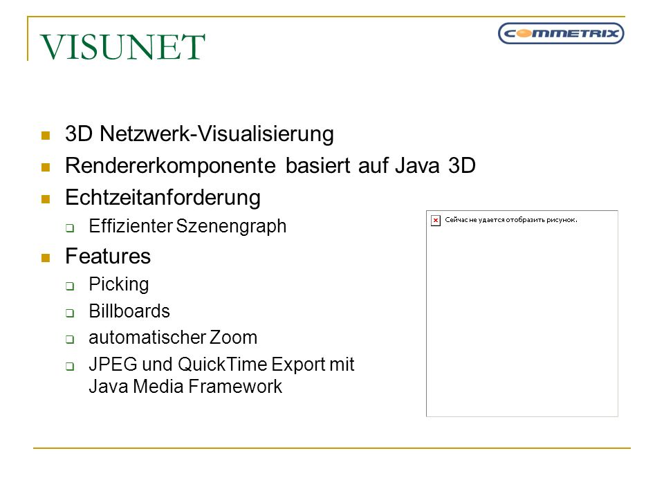 VISUNET 3D Netzwerk-Visualisierung Rendererkomponente basiert auf Java 3D Echtzeitanforderung Effizienter Szenengraph Features Picking Billboards auto
