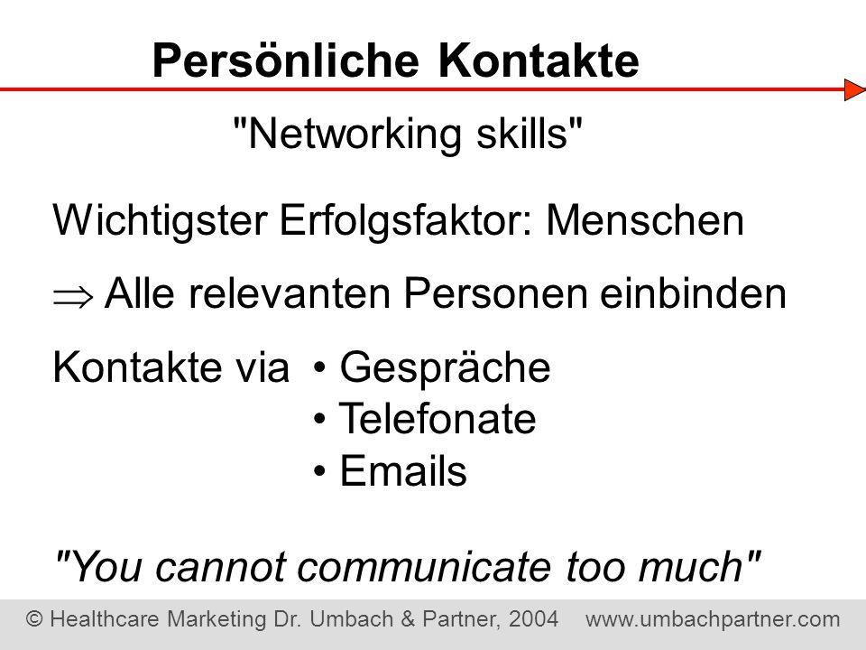 © Healthcare Marketing Dr. Umbach & Partner, 2004 www.umbachpartner.com Persönliche Kontakte Wichtigster Erfolgsfaktor: Menschen Alle relevanten Perso