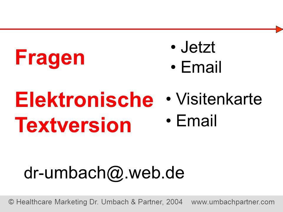 © Healthcare Marketing Dr. Umbach & Partner, 2004 www.umbachpartner.com Jetzt Email Fragen Elektronische Textversion dr- umbach@.web.de Visitenkarte E