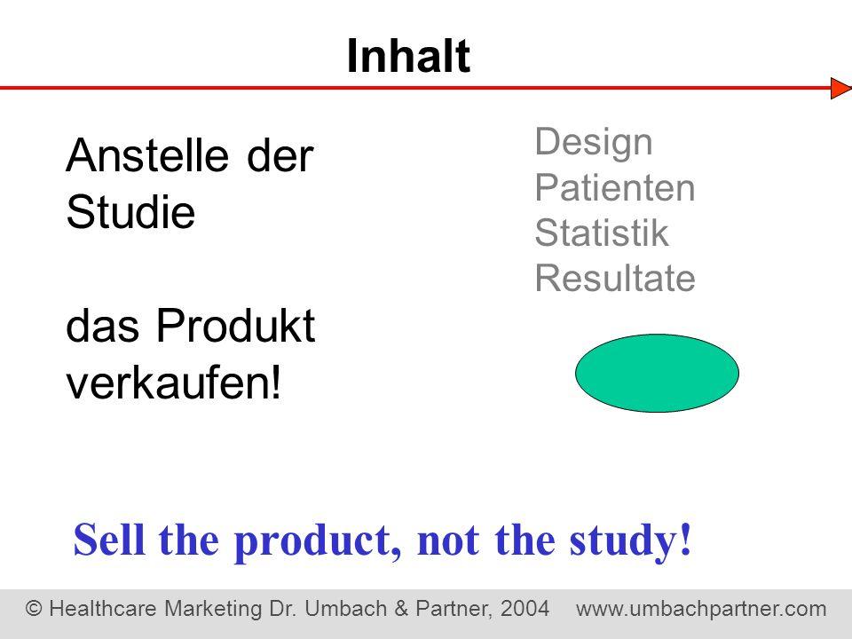 © Healthcare Marketing Dr. Umbach & Partner, 2004 www.umbachpartner.com Anstelle der Studie das Produkt verkaufen! Inhalt Design Patienten Statistik R