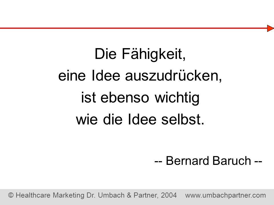 © Healthcare Marketing Dr. Umbach & Partner, 2004 www.umbachpartner.com Die Fähigkeit, eine Idee auszudrücken, ist ebenso wichtig wie die Idee selbst.