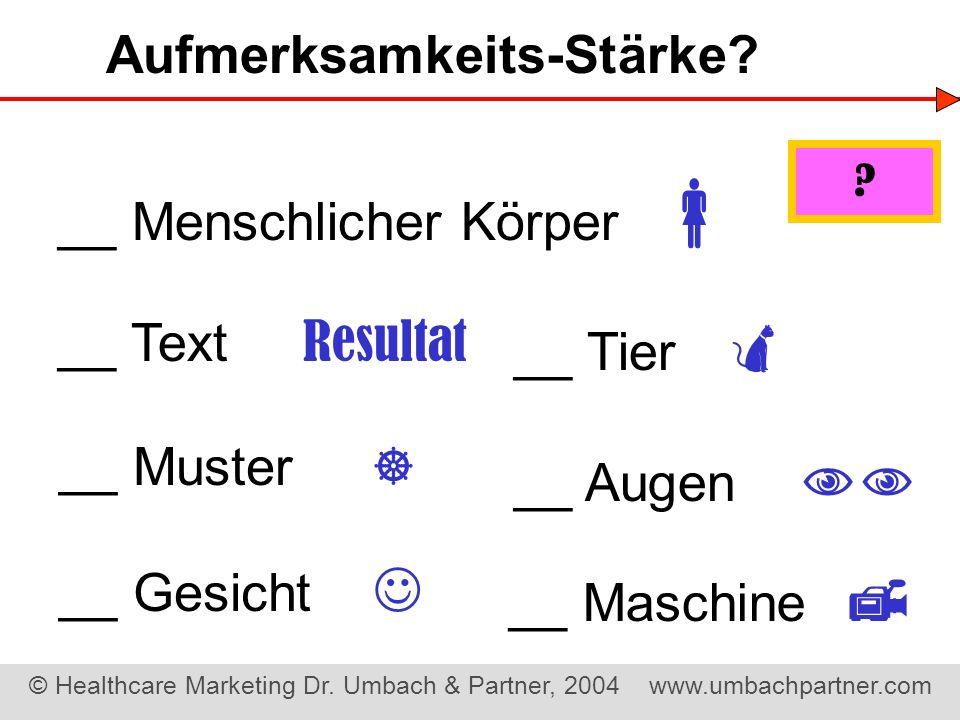 © Healthcare Marketing Dr. Umbach & Partner, 2004 www.umbachpartner.com __ Augen __ Gesicht __ Menschlicher Körper __ Tier __ Muster __ Maschine __ Te