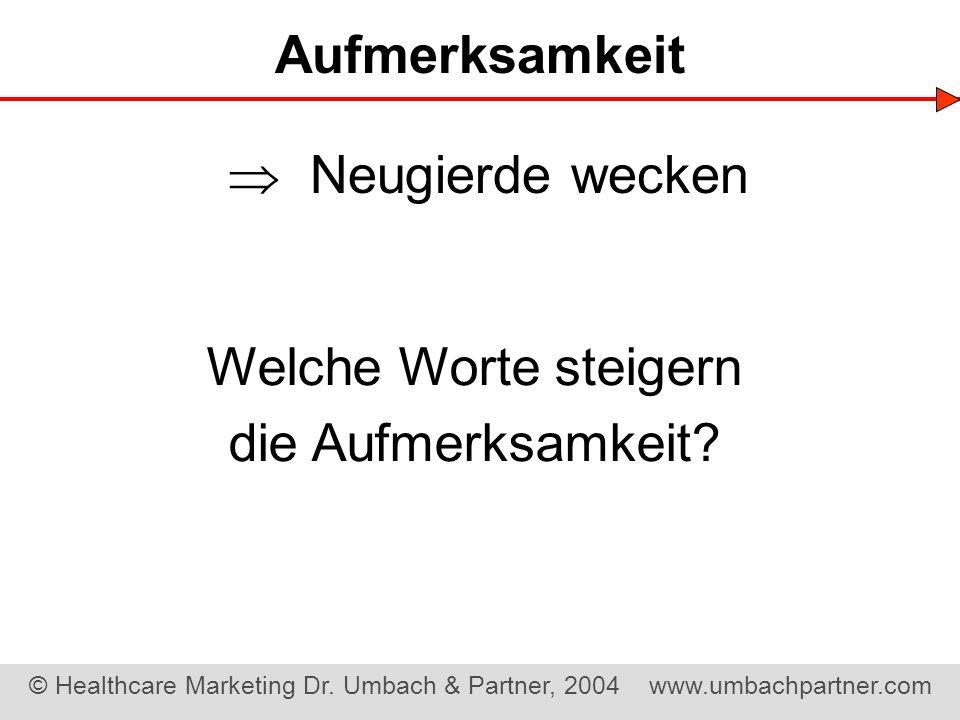 © Healthcare Marketing Dr. Umbach & Partner, 2004 www.umbachpartner.com Welche Worte steigern die Aufmerksamkeit? Neugierde wecken Aufmerksamkeit