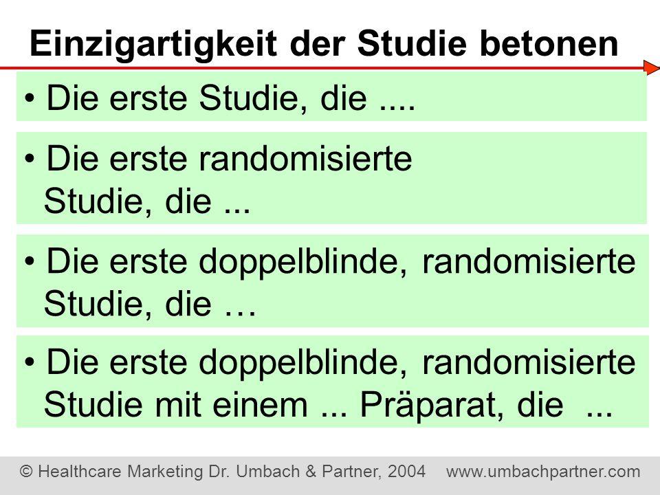 © Healthcare Marketing Dr. Umbach & Partner, 2004 www.umbachpartner.com Einzigartigkeit der Studie betonen Die erste randomisierte Studie, die... Die