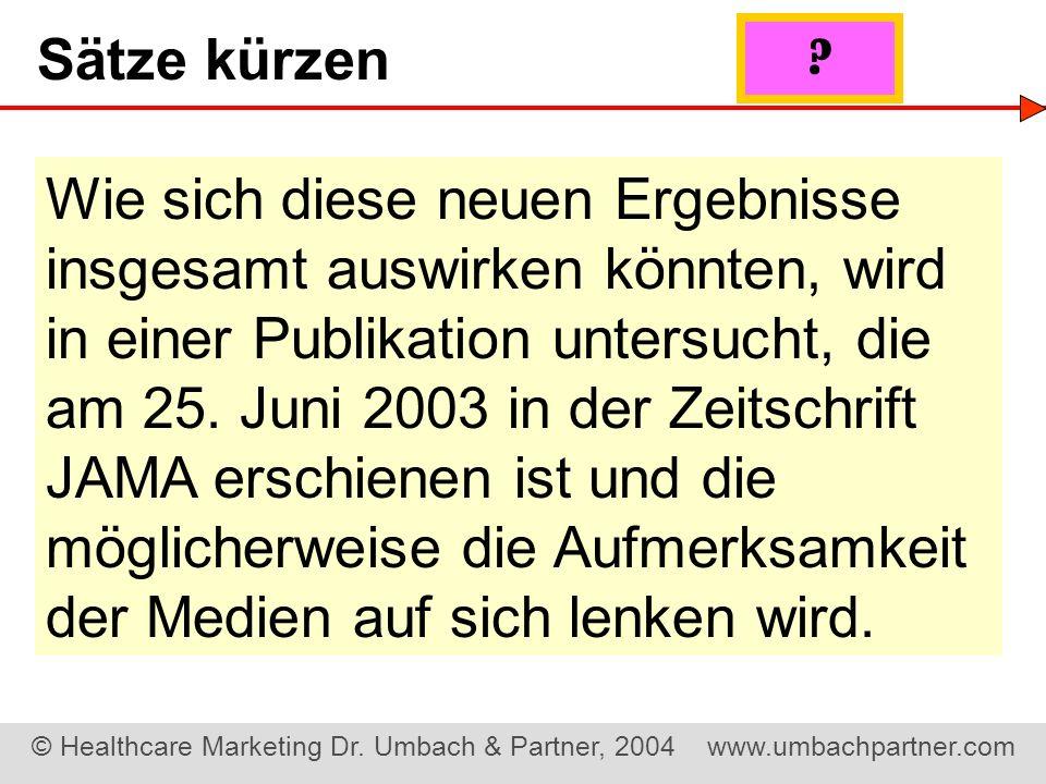 © Healthcare Marketing Dr. Umbach & Partner, 2004 www.umbachpartner.com Wie sich diese neuen Ergebnisse insgesamt auswirken könnten, wird in einer Pub