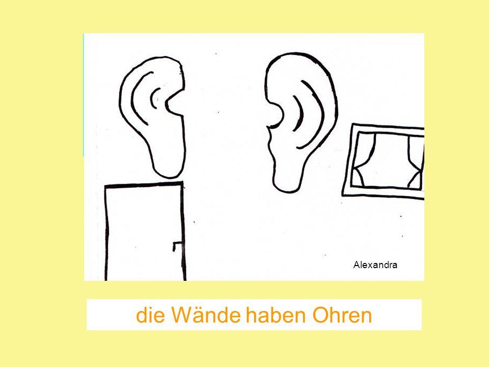 die Wände haben Ohren Alexandra