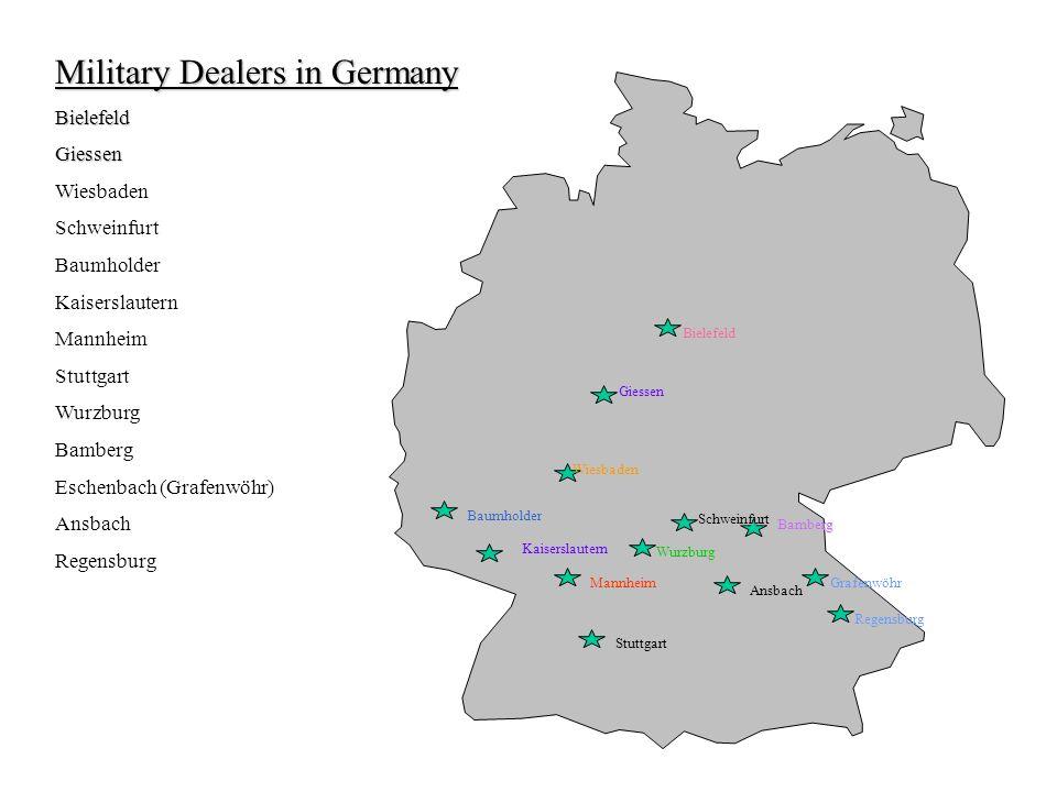Military Dealers in Germany BielefeldGiessen Wiesbaden Schweinfurt Baumholder Kaiserslautern Mannheim Stuttgart Wurzburg Bamberg Eschenbach (Grafenwöh