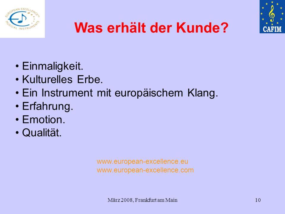 März 2008, Frankfurt am Main10 Einmaligkeit. Kulturelles Erbe. Ein Instrument mit europäischem Klang. Erfahrung. Emotion. Qualität. www.european-excel
