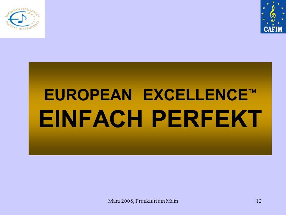 März 2008, Frankfurt am Main12 EUROPEAN EXCELLENCE TM EINFACH PERFEKT