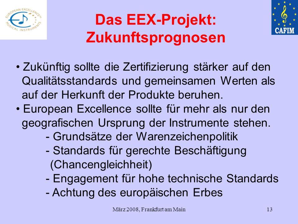 März 2008, Frankfurt am Main13 Zukünftig sollte die Zertifizierung stärker auf den Qualitätsstandards und gemeinsamen Werten als auf der Herkunft der