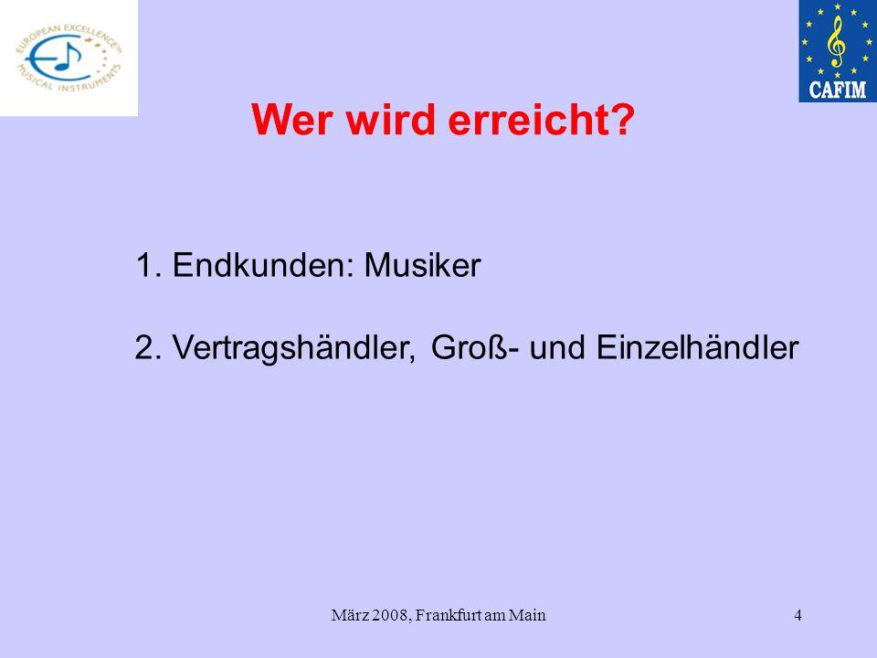 März 2008, Frankfurt am Main4 1. Endkunden: Musiker 2. Vertragshändler, Groß- und Einzelhändler Wer wird erreicht?