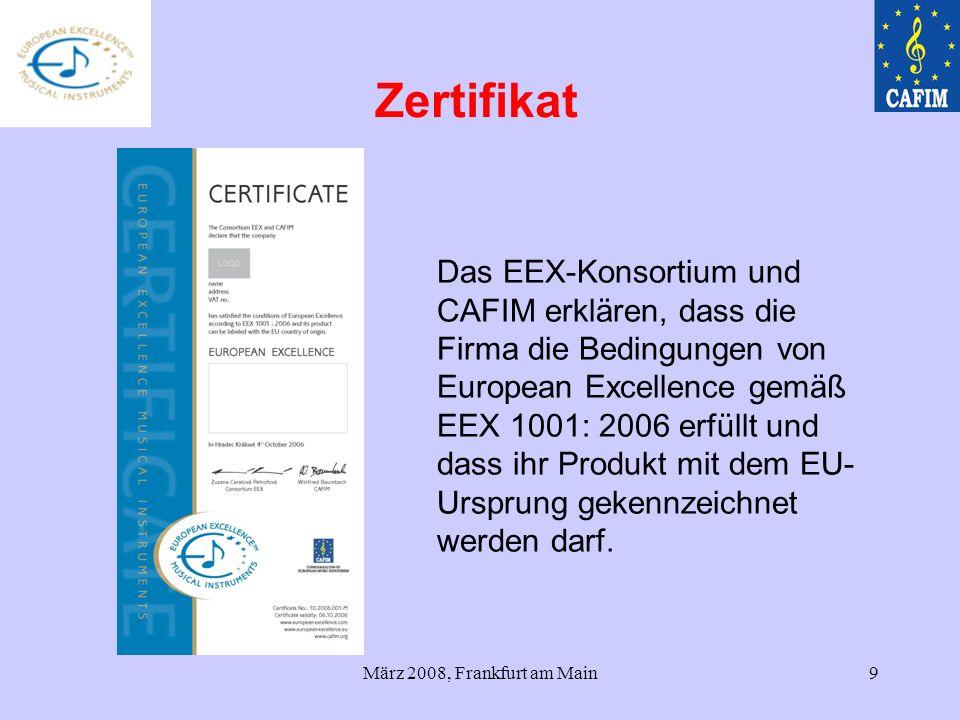 März 2008, Frankfurt am Main9 Zertifikat Das EEX-Konsortium und CAFIM erklären, dass die Firma die Bedingungen von European Excellence gemäß EEX 1001: