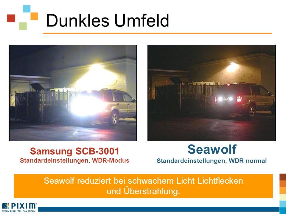 Dunkles Umfeld Samsung SCB-3001 Standardeinstellungen, WDR-Modus Seawolf Standardeinstellungen, WDR normal Seawolf reduziert bei schwachem Licht Licht