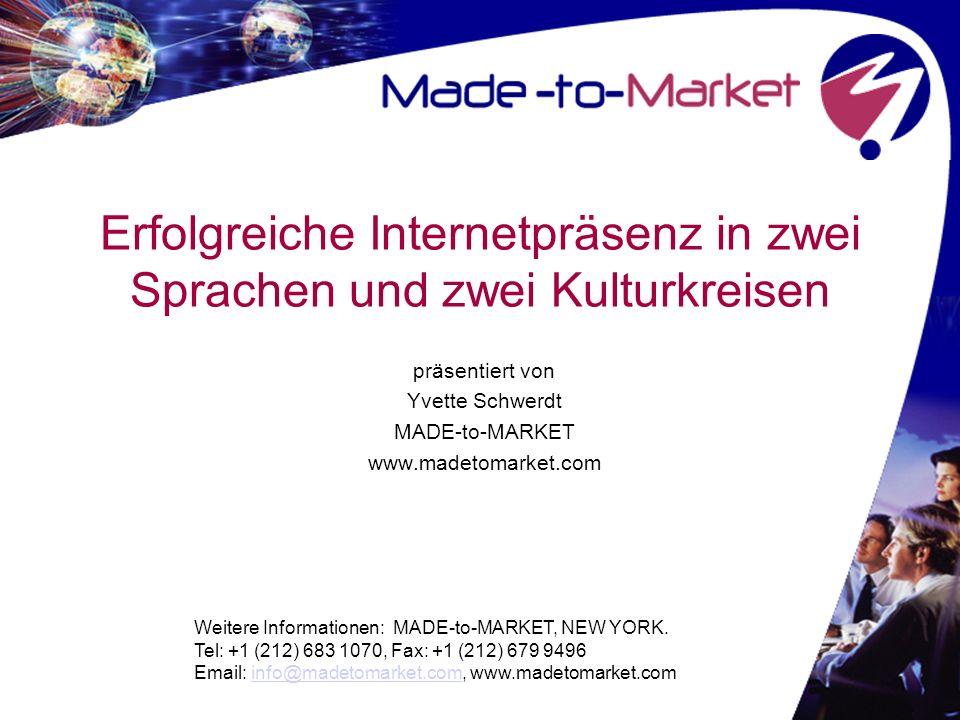 Erfolgreiche Internetpräsenz in zwei Sprachen und zwei Kulturkreisen präsentiert von Yvette Schwerdt MADE-to-MARKET www.madetomarket.com Weitere Infor