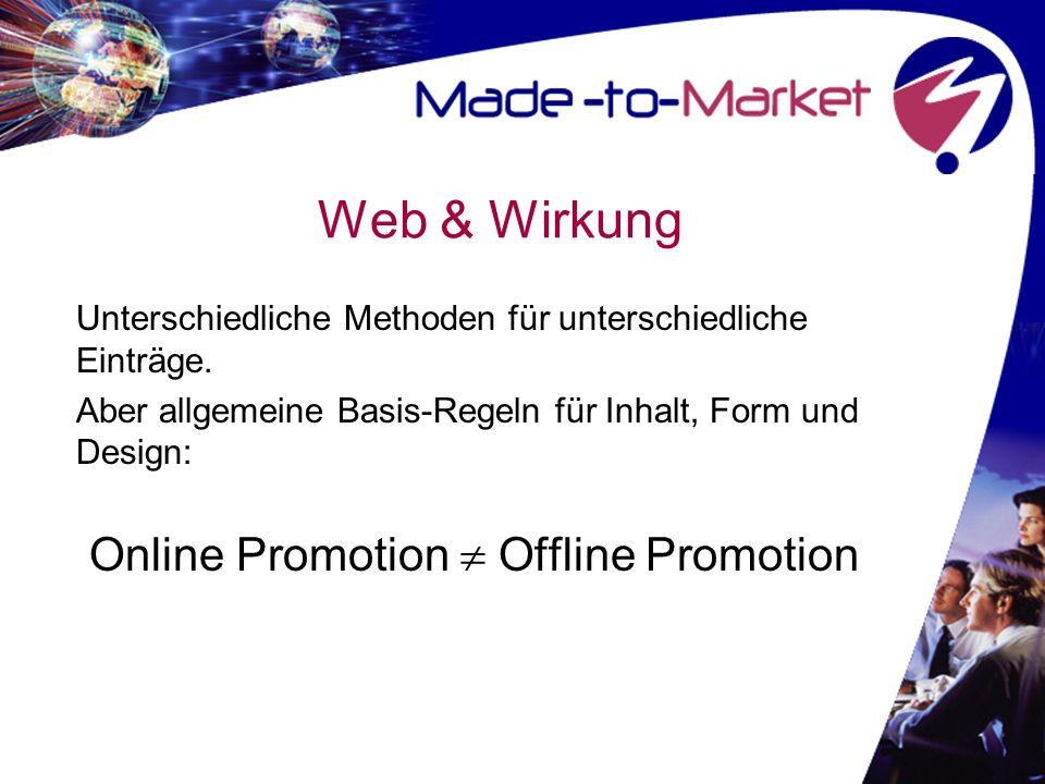 Web & Wirkung Unterschiedliche Methoden für unterschiedliche Einträge. Aber allgemeine Basis-Regeln für Inhalt, Form und Design: Online Promotion Offl