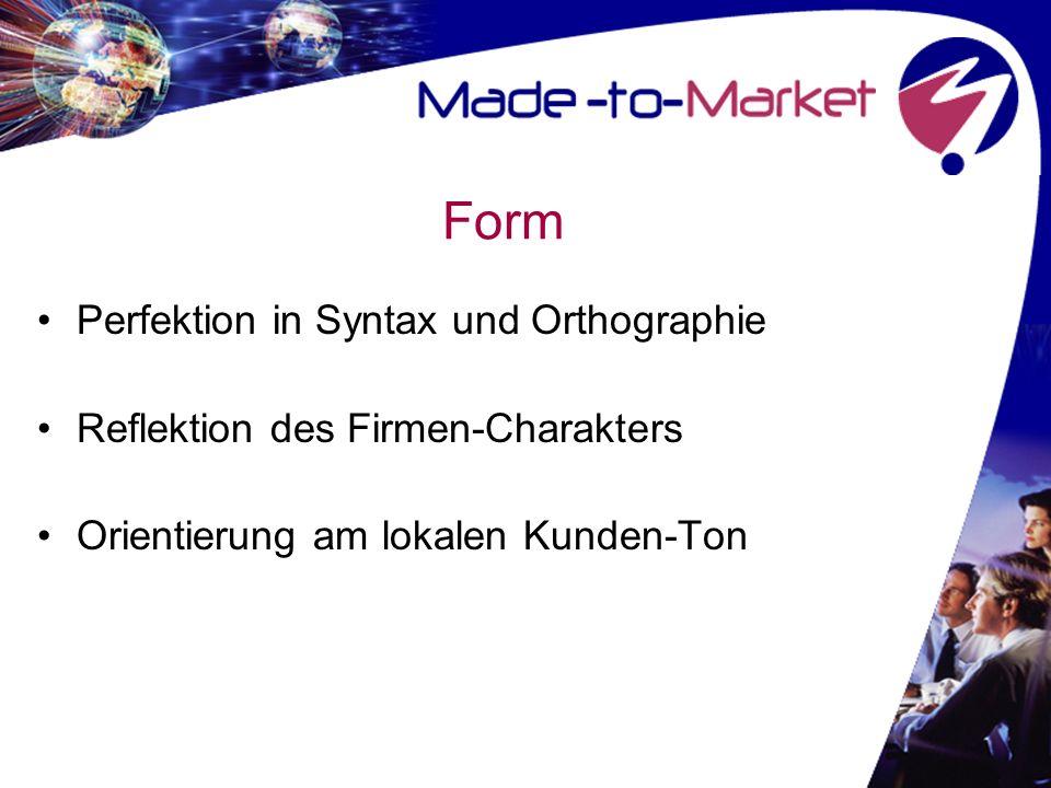 Form Perfektion in Syntax und Orthographie Reflektion des Firmen-Charakters Orientierung am lokalen Kunden-Ton