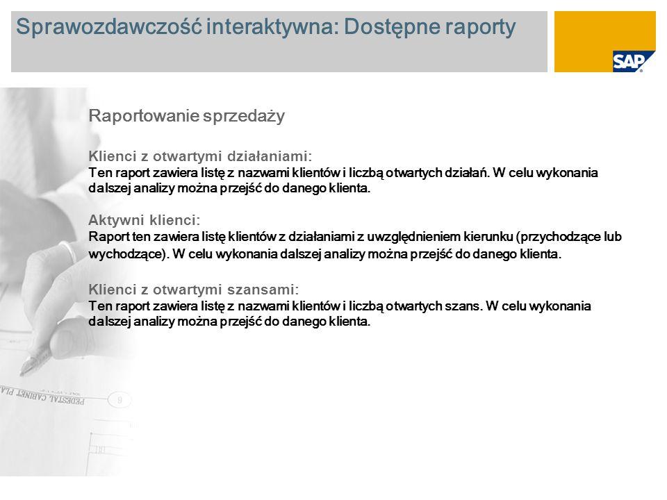 Sprawozdawczość interaktywna: Dostępne raporty Raportowanie sprzedaży Zamknięte szanse : Ten raport zawiera listę zamkniętych szans podzielonych według statusu (utracone i zdobyte).