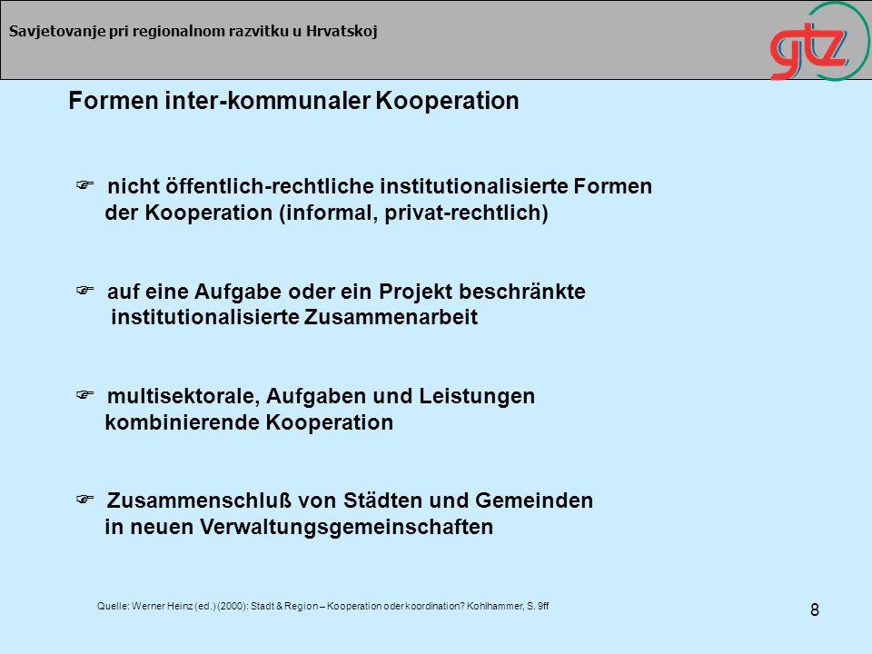 8 Savjetovanje pri regionalnom razvitku u Hrvatskoj Formen inter-kommunaler Kooperation nicht öffentlich-rechtliche institutionalisierte Formen der Ko