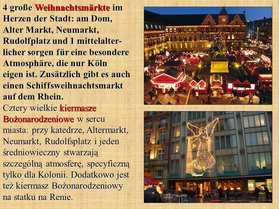 4 große Weihnachtsmärkte im Herzen der Stadt: am Dom, Alter Markt, Neumarkt, Rudolfplatz und 1 mittelalter- licher sorgen für eine besondere Atmosphär