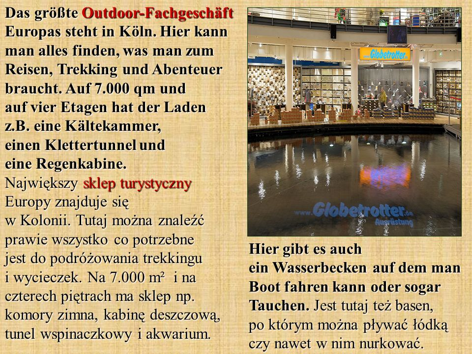 Das größte Outdoor-Fachgeschäft Europas steht in Köln. Hier kann man alles finden, was man zum Reisen, Trekking und Abenteuer braucht. Auf 7.000 qm un