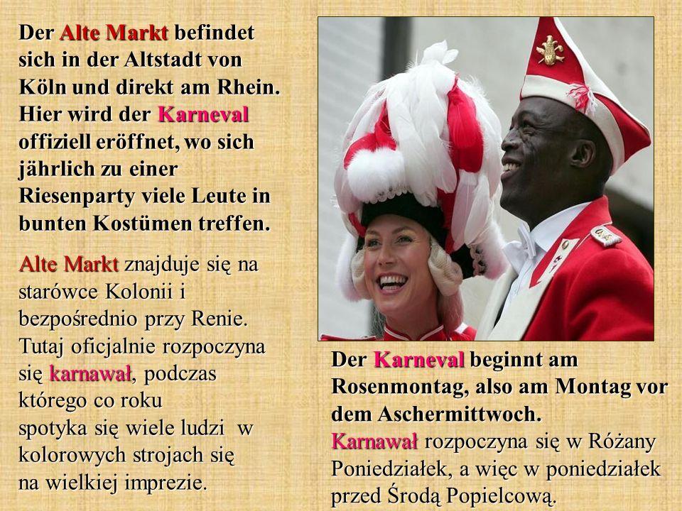 Der Karneval beginnt am Rosenmontag, also am Montag vor dem Aschermittwoch. Karnawał rozpoczyna się w Różany Poniedziałek, a więc w poniedziałek przed