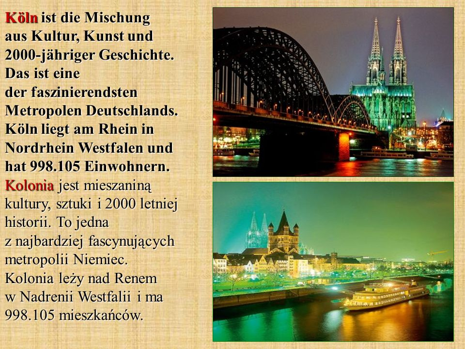 Köln ist die Mischung aus Kultur, Kunst und 2000-jähriger Geschichte. Das ist eine der faszinierendsten Metropolen Deutschlands. Köln liegt am Rhein i