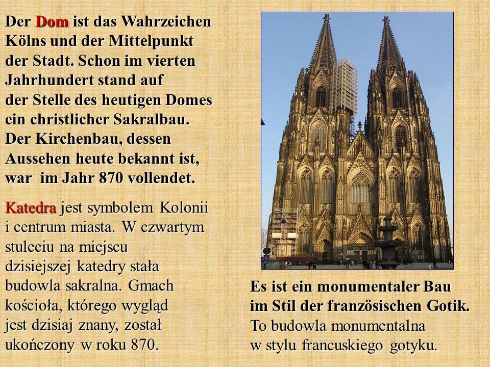 Es ist ein monumentaler Bau im Stil der französischen Gotik. To budowla monumentalna w stylu francuskiego gotyku. Der Dom ist das Wahrzeichen Kölns un