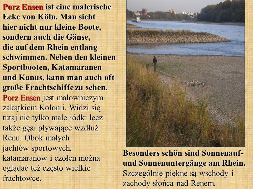 Besonders schön sind Sonnenauf- und Sonnenuntergänge am Rhein. Szczególnie piękne są wschody i zachody słońca nad Renem. Porz Ensen ist eine malerisch