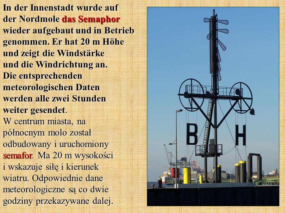 In der Innenstadt wurde auf der Nordmole das Semaphor wieder aufgebaut und in Betrieb genommen. Er hat 20 m Höhe und zeigt die Windstärke und die Wind