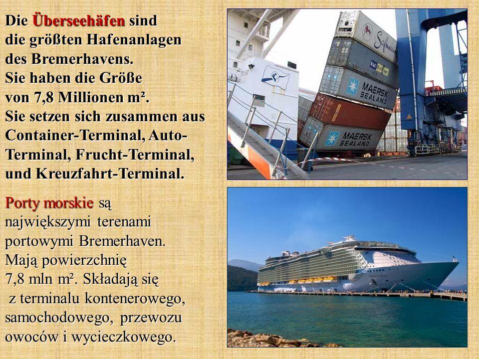 Die Überseehäfen sind die größten Hafenanlagen des Bremerhavens. Sie haben die Größe von 7,8 Millionen m². Sie setzen sich zusammen aus Container-Term