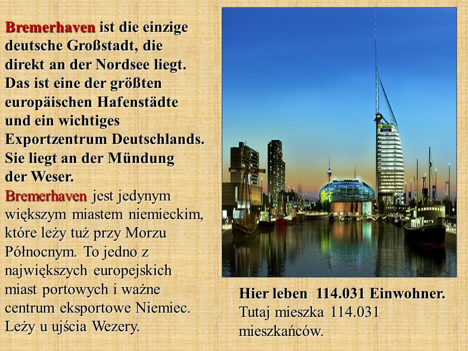 Bremerhaven ist die einzige deutsche Großstadt, die direkt an der Nordsee liegt. Das ist eine der größten europäischen Hafenstädte und ein wichtiges E