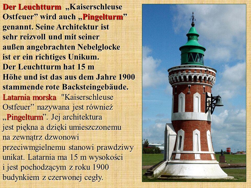 Der Leuchtturm Kaiserschleuse Ostfeuer wird auch Pingelturm genannt. Seine Architektur ist sehr reizvoll und mit seiner außen angebrachten Nebelglocke