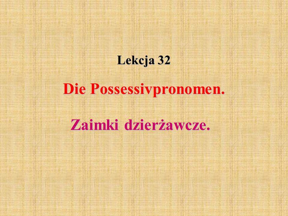 Lekcja 32 Die Possessivpronomen. Zaimki dzierżawcze.