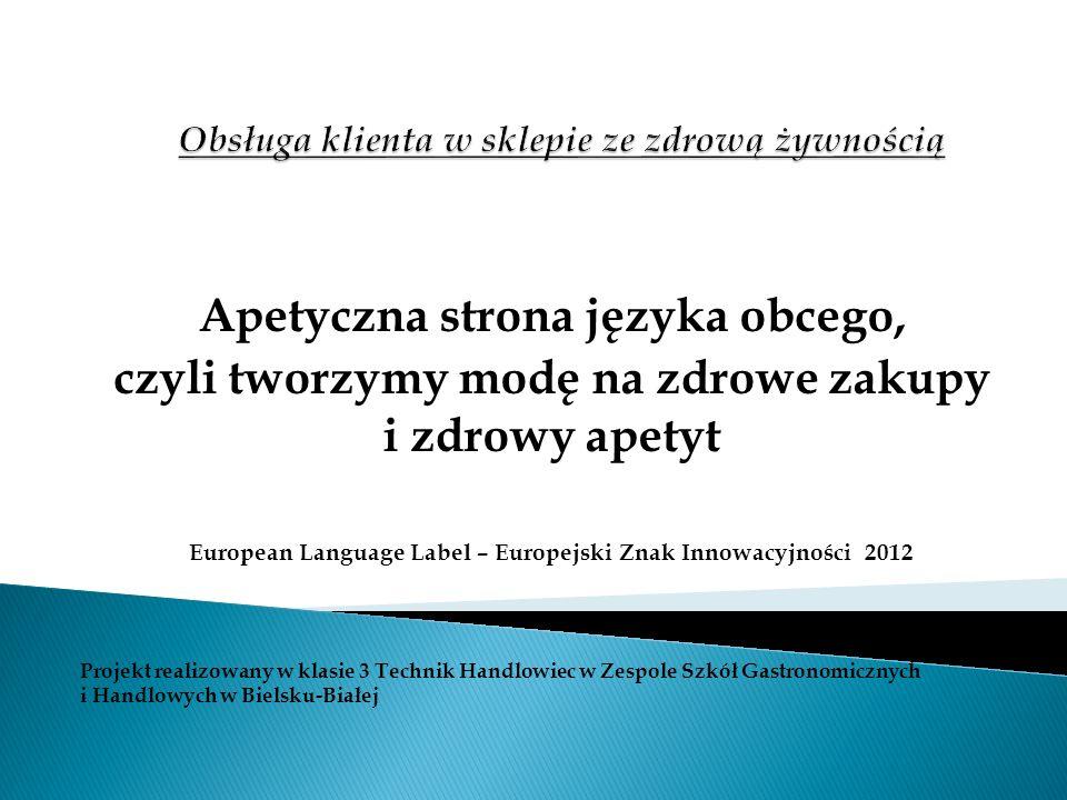 Apetyczna strona języka obcego, czyli tworzymy modę na zdrowe zakupy i zdrowy apetyt European Language Label – Europejski Znak Innowacyjności 2012 Pro