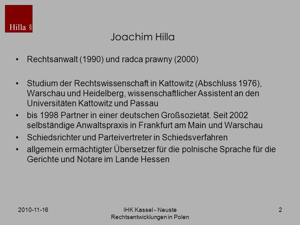 2010-11-16IHK Kassel - Neuste Rechtsentwicklungen in Polen 2 Joachim Hilla Rechtsanwalt (1990) und radca prawny (2000) Studium der Rechtswissenschaft