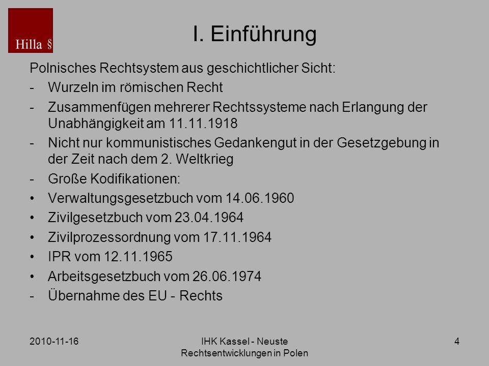 2010-11-16IHK Kassel - Neuste Rechtsentwicklungen in Polen 4 I. Einführung Polnisches Rechtsystem aus geschichtlicher Sicht: -Wurzeln im römischen Rec