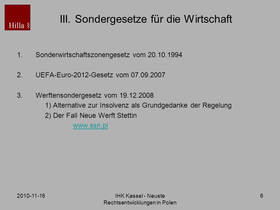 2010-11-16IHK Kassel - Neuste Rechtsentwicklungen in Polen 6 III. Sondergesetze für die Wirtschaft 1.Sonderwirtschaftszonengesetz vom 20.10.1994 2.UEF