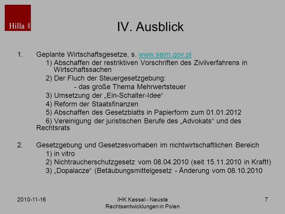 2010-11-16IHK Kassel - Neuste Rechtsentwicklungen in Polen 7 IV. Ausblick 1.Geplante Wirtschaftsgesetze, s. www.sejm.gov.plwww.sejm.gov.pl 1) Abschaff
