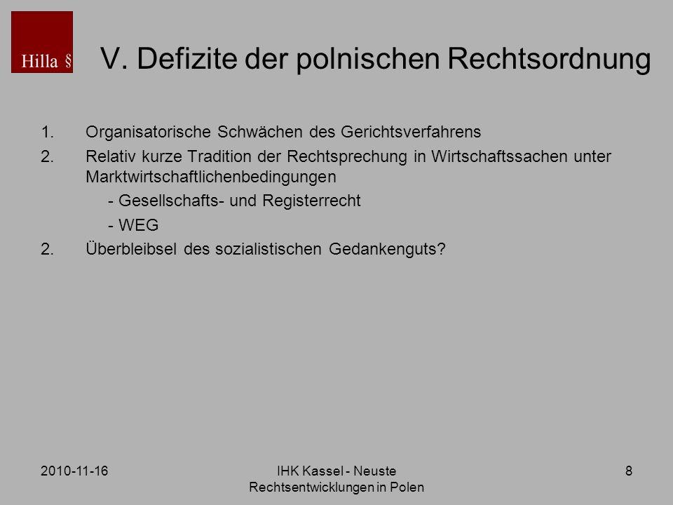 2010-11-16IHK Kassel - Neuste Rechtsentwicklungen in Polen 8 V. Defizite der polnischen Rechtsordnung 1.Organisatorische Schwächen des Gerichtsverfahr