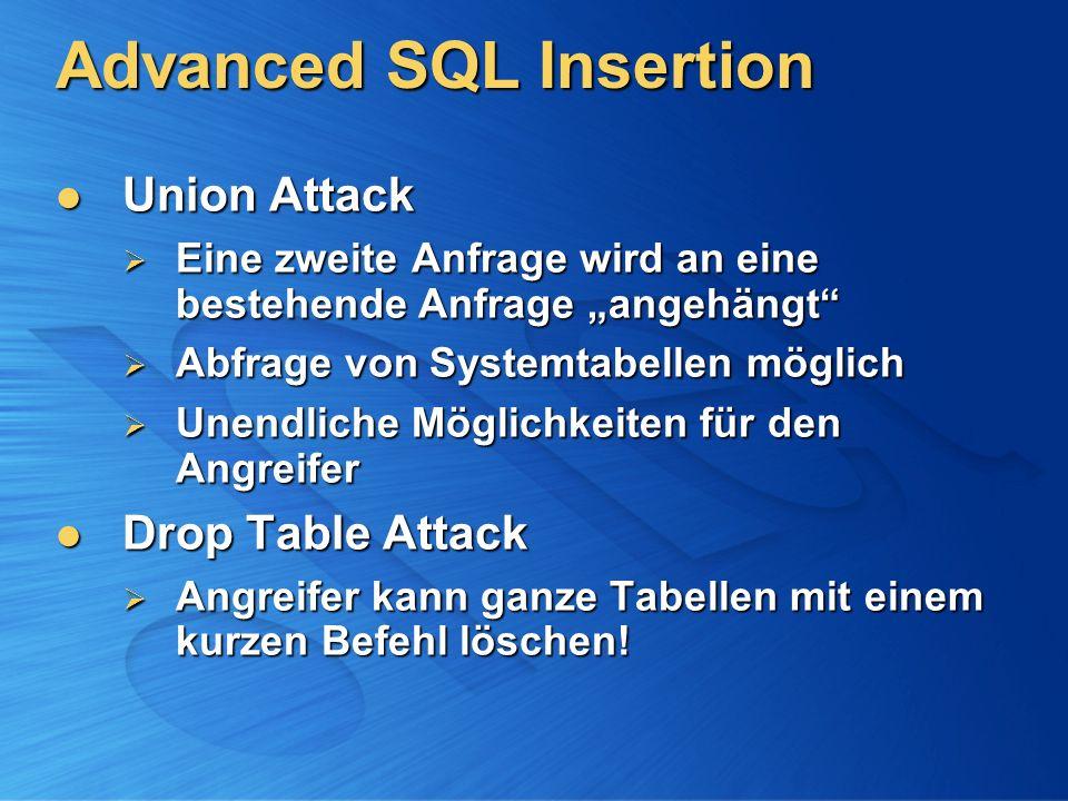 Advanced SQL Insertion Union Attack Union Attack Eine zweite Anfrage wird an eine bestehende Anfrage angehängt Eine zweite Anfrage wird an eine besteh