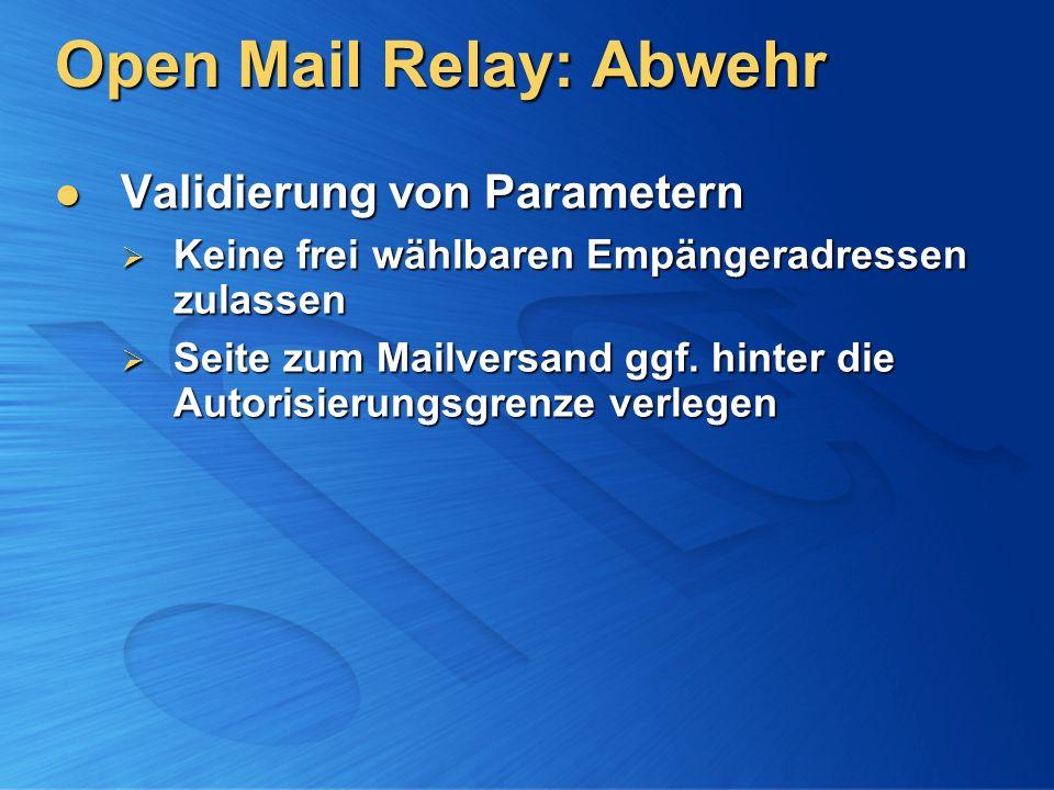 Open Mail Relay: Abwehr Validierung von Parametern Validierung von Parametern Keine frei wählbaren Empängeradressen zulassen Keine frei wählbaren Empängeradressen zulassen Seite zum Mailversand ggf.